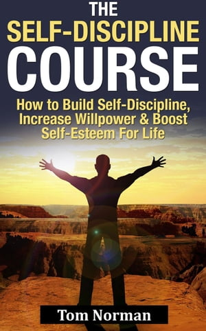 Self-Discipline Course: How To Build Self-Discipline,  Increase Willpower And Boost Self-Esteem For Life