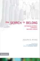 The Search to Belong: Rethinking Intimacy, Community, and Small Groups by Joseph R. Myers