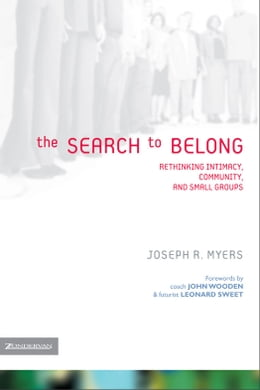 Book The Search to Belong: Rethinking Intimacy, Community, and Small Groups by Joseph R. Myers