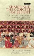 Sharia and the Concept of Benefit: The Use and Function of Maslaha in Islamic Jurisprudence