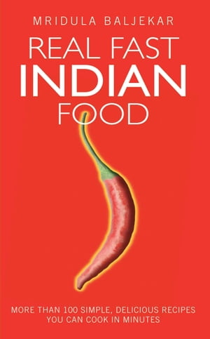 Real Fast Indian Food - More Than 100 Simple,  Delicious Recipes You Can Cook in Minutes