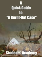 "A Quick Guide to ""A Burnt-Out Case"""