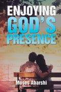 Enjoying God's Presence 21fe2af9-cb96-4e38-9b2a-702711b8786a