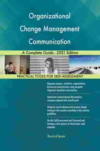 Organizational Change Management Communication A Complete Guide - 2021 Edition by Gerardus Blokdyk