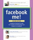 Facebook Me! A Guide to Socializing, Sharing, and Promoting on Facebook by Dave Awl