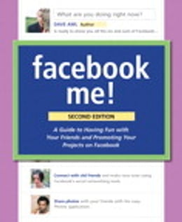 Book Facebook Me! A Guide to Socializing, Sharing, and Promoting on Facebook by Dave Awl