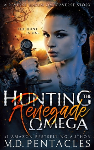 Hunting the Renegade Omega by M.D. Pentacles