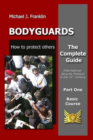 Bodyguards: How to Protect Others - Basic Course