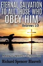 Eternal Salvation to All Those Who Obey Him Hebrews 5:9