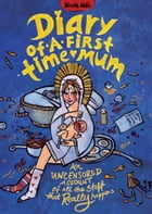 Diary of a First-Time Mum: An uncensored account of all the stuff that really happens by Nicole Hall