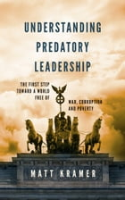 Understanding Predatory Leadership: The First Step Toward a World Free of War, Corruption and…