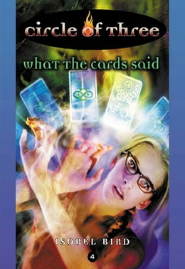 Book Circle of Three #4: What the Cards Said by Isobel Bird