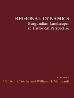 Book Regional Dynamics Burgundian Landscapes in Historical Perspective by Crumley, Carole
