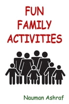 Fun Family Activities: Ways to spend leisure time with good relatives by Nauman Ashraf