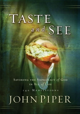Book Taste and See: Savoring the Supremacy of God in All of Life by John Piper