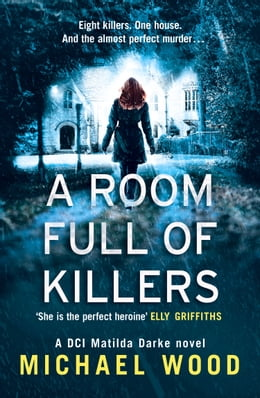 Book A Room Full of Killers: A DCI Matilda Darke crime thriller by Michael Wood