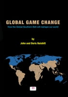 Global Game Change: How the Global Southern Belt will reshape our world by John Naisbitt