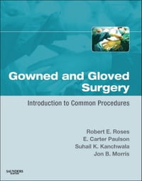 Gowned and Gloved Surgery E-Book: Introduction to Common Procedures