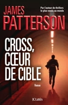 Cross, coeur de cible by James Patterson