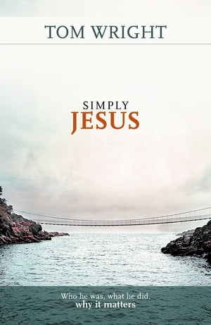 Simply Jesus Why he was,  what he did,  why it matters