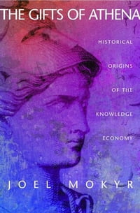 The Gifts of Athena: Historical Origins of the Knowledge Economy