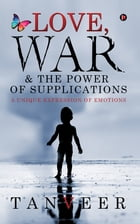Love, War & the Power of Supplications: A Unique Expression Of Emotions by Tanveer