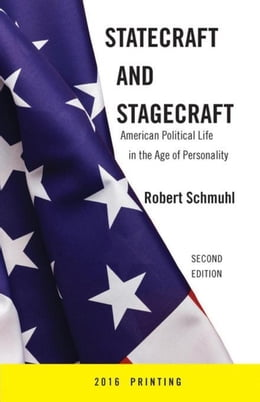 Book Statecraft and Stagecraft: American Political Life in the Age of Personality, Second Edition by Schmuhl, Robert
