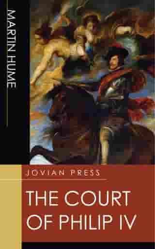 The Court of Philip IV by Martin Hume