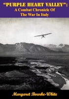 """""""Purple Heart Valley"""": A Combat Chronicle Of The War In Italy by Margaret Bourke-White"""