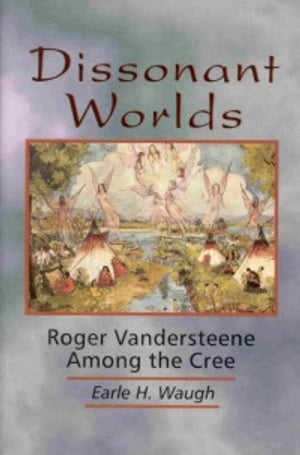 Dissonant Worlds Roger Vandersteene among the Cree