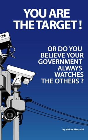 You are the target !: Or do you believe your government is always watching the others? by Michael Wenkart