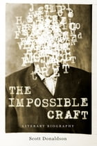 The Impossible Craft: Literary Biography by Scott Donaldson