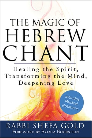 The Magic of Hebrew Chant: Healing the Spirit, Transforming the Mind, Deepening Love