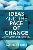 Ideas and the Pace of Change: National Pharmaceutical Insurance in Canada, Australia, and the United Kingdom by Katherine Boothe