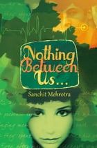 Nothing Between Us... by Sanchit Mehrotra