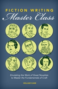 Fiction Writing Master Class: Emulating the Work of Great Novelists to Master the Fundamentals of…