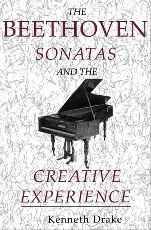 The Beethoven Sonatas and the Creative Experience by Kenneth Drake