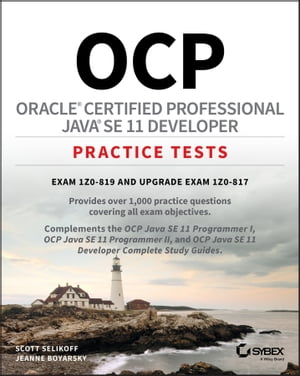 OCP Oracle Certified Professional Java SE 11 Developer Practice Tests: Exam 1Z0-819 and Upgrade Exam 1Z0-817 by Scott Selikoff