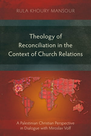 Theology of Reconciliation in the Context of Church Relations: A Palestinian Christian Perspective in Dialogue with Miroslav Volf