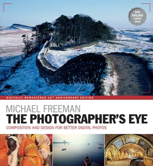 The Photographer's Eye Composition and Design for Better Digital Photographs