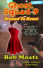 Ghost Squad 9 - Dressed to Haunt: A Rest in Peace Crime Story, #9 by Bob Moats