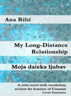My Long-Distance Relationship / Moja daleka ljubav: A mini novel with vocabulary section for learners of Croatian by Ana Bilic