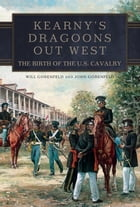 Kearny's Dragoons Out West: The Birth of the U.S. Cavalry by Will Gorenfeld