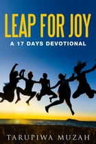Leap for Joy: A 17 Days Devotional by Tarupiwa Muzah