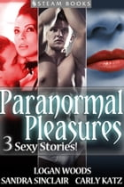 Paranormal Pleasures - 3 Sexy Stories! by Sandra Sinclair