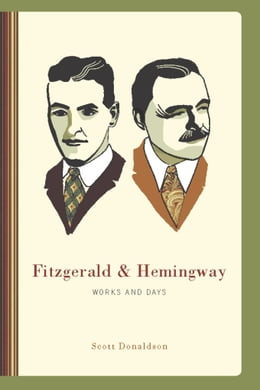 Book Fitzgerald and Hemingway: Works and Days by Scott Donaldson