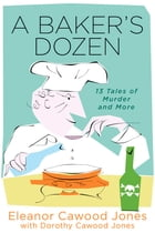 A Baker's Dozen: 13 Tales of Murder and More by Eleanor Cawood Jones