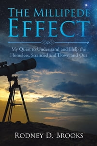The Millipede Effect: My Quest to Understand and Help the Homeless, Stranded and Down and Out
