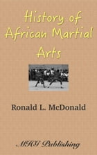 History of African Martial Arts by Ronald L .McDonald