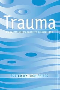 Trauma: A Practitioner's Guide to Counselling